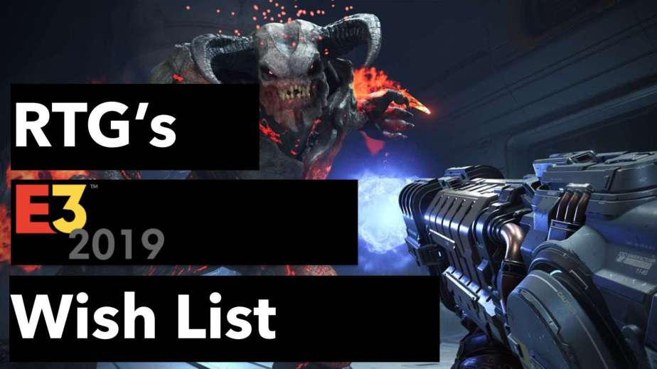 Feature| RTG's E3 2019 Wish List